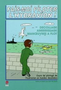Fais-moi piloter l'hydravion !