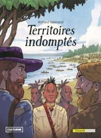 La saga des Trois-Rivières. Volume 1, Territoires indomptés