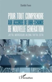 Pour tout comprendre aux accords de libre-échange de nouvelle génération