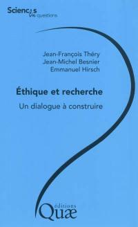 Ethique et recherche, un dialogue à construire
