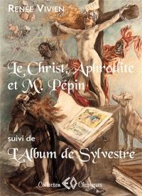 Le Christ, Aphrodite et M. Pépin; Suivi de L'album de Sylvestre