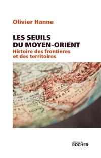 Les seuils du Moyen-Orient : histoire des frontières et des territoires : de l'Antiquité à nos jours