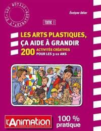 Les arts plastiques, ça aide à grandir. Volume 1,