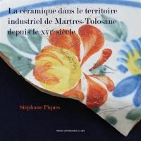 La céramique dans le territoire industriel de Martres-Tolosane depuis le XVIe siècle
