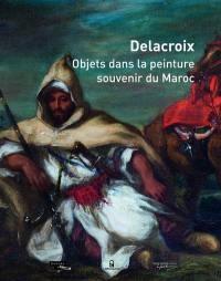 Delacroix, objets dans la peinture, souvenir du Maroc