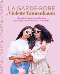 La garde-robe de Violette Tannenbaum : 18 modèles pour transformer, patronner et coudre ses vêtements