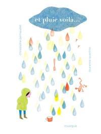Et pluie voilà...