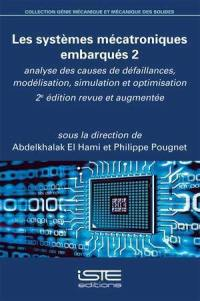 Les systèmes mécatroniques embarqués. Volume 2, Analyse des causes de défaillances, modélisation, simulation et optimisation