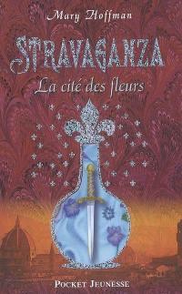 Stravaganza. Volume 3, La cité des fleurs