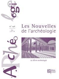 Les nouvelles de l'archéologie. n° 146, La 3D en archéologie
