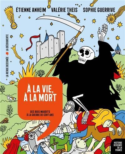 Histoire dessinée de la France. Volume 8, A la vie, à la mort : des rois maudits à la guerre de Cent Ans