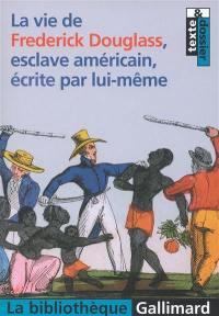 La vie de Frederick Douglass, esclave américain, écrite par lui-même