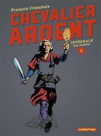 Chevalier Ardent : intégrale. Vol. 6. Les inédits