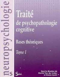 Traité de psychopathologie cognitive. Volume 1, Bases théoriques