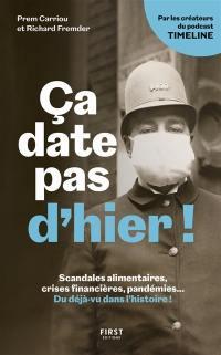Ca date pas d'hier ! : scandales alimentaires, crises financières, pandémies... Du déjà-vu dans l'histoire !