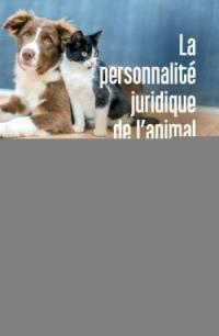 La personnalité juridique de l'animal. Volume 1, L'animal de compagnie