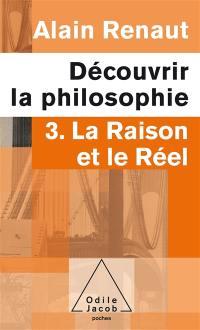 Découvrir la philosophie. Volume 3, La raison et le réel