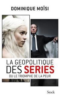 La géopolitique des séries ou Le triomphe de la peur