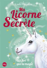Ma licorne secrète. Volume 5, Plus fort que la magie