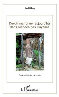 Devoir marronner aujourd'hui dans les espaces des Guyanes