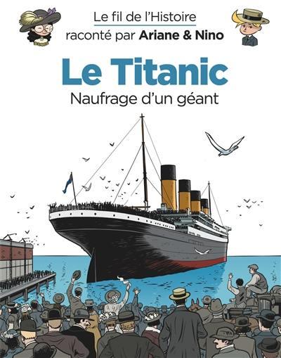 Le fil de l'histoire raconté par Ariane & Nino. Volume 19, Le Titanic, naufrage d'un géant