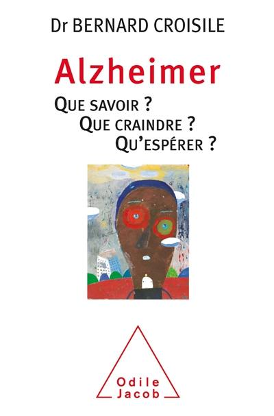 Alzheimer : que savoir ? Que craindre ? Qu'espérer ?