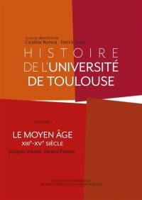 Histoire de l'université de Toulouse. Volume 1, Le Moyen Age