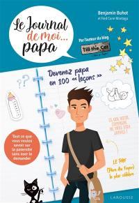 Le journal de moi... papa : devenez papa en 100 leçons
