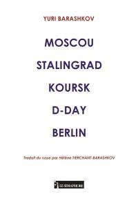 Moscou Stalingrad Koursk D-Day Berlin