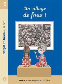 Margot et Alexis au musée. Vol. 2. Un village de fous !