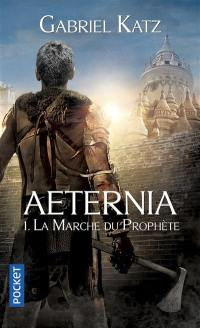 Aeternia. Volume 1, La marche du prophète