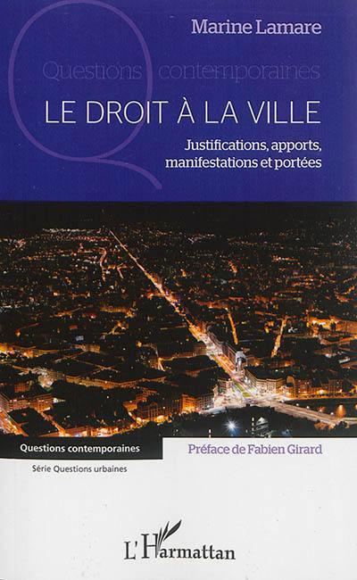 Le droit à la ville : justifications, apports, manifestations et portées