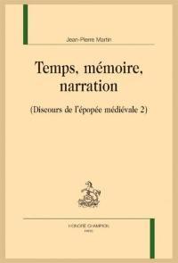 Discours de l'épopée médiévale. Volume 2, Temps, mémoire, narration