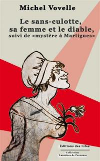 Le sans-culotte, sa femme et le diable; Suivi de Mystère à Martigues