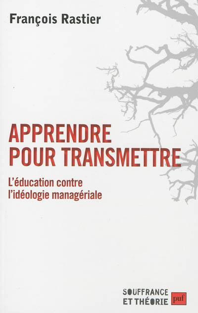 Apprendre pour transmettre : l'éducation contre l'idéologie managériale