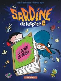 Sardine de l'espace. Volume 8, Les secrets de l'univers