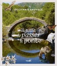 Occitanie sauvage : il suffit de passer le pont