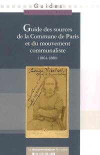 Guide des sources de la Commune de Paris et du mouvement communaliste (1864-1880) Paris et Ile-de-France