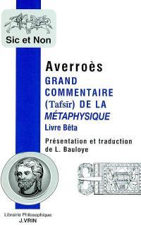 Grand commentaire (Tafsir) de la Métaphysique. Précédé de Averroès et les apories de la Métaphysique d'Aristote