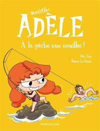 Mortelle Adèle. Volume 12, A la pêche aux nouilles !