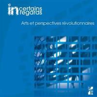 Incertains regards : cahiers dramaturgiques. n° 9, Arts et perspectives révolutionnaires