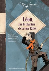 Léon, sur le chantier de la tour Eiffel : journal d'un ouvrier, 1888-1889