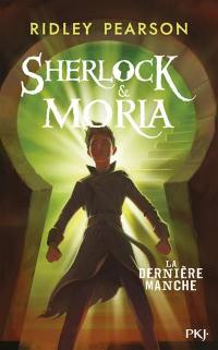 Sherlock & Moria. Volume 3, La dernière manche