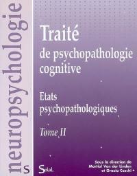Traité de psychopathologie cognitive. Volume 2, Etats psychopathologiques
