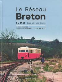 Le réseau breton. Volume 2, De 1945 jusqu'à nos jours
