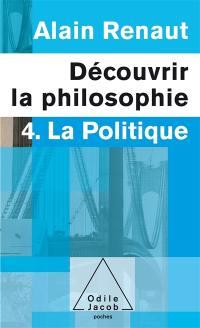 Découvrir la philosophie. Volume 4, La politique