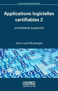 Applications logicielles certifiables. Volume 2, Processus supports