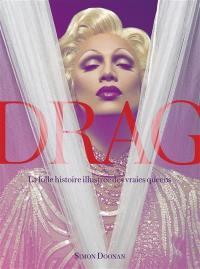 Drag, la folle histoire illustrée des vraies queens