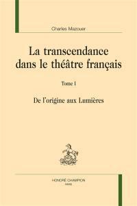 La transcendance dans le théâtre français. Vol. 1. De l'origine aux Lumières