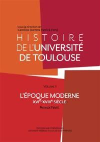 Histoire de l'université de Toulouse. Volume 2, L'époque moderne
